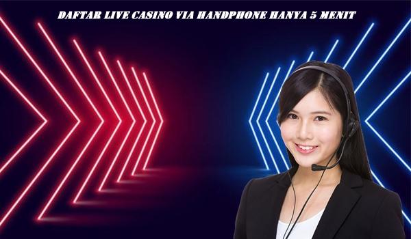 Daftar Live Casino Via Handphone Hanya 5 Menit